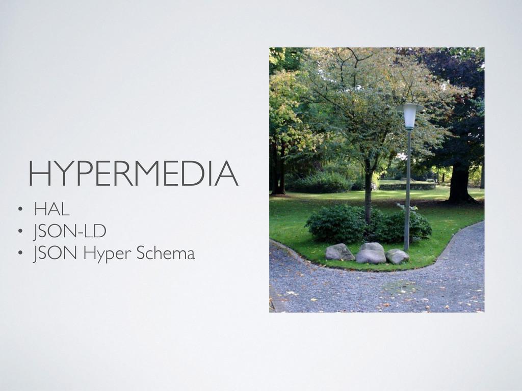 HYPERMEDIA • HAL • JSON-LD • JSON Hyper Schema