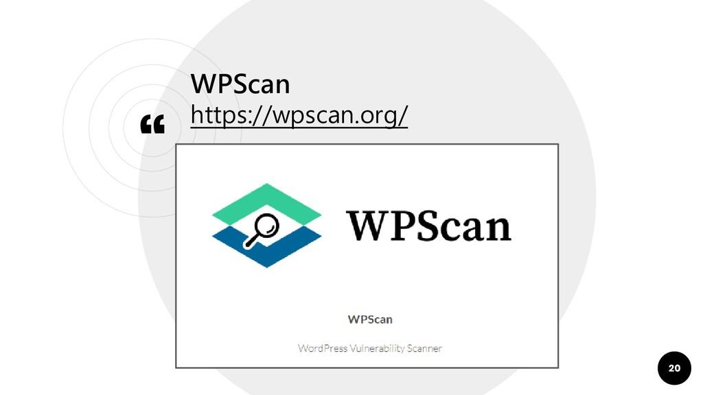 """"""" WPScan https://wpscan.org/ 20"""