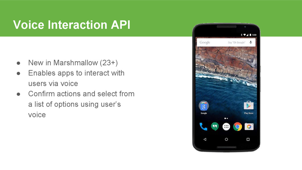 Voice Interaction API ● New in Marshmallow (23+...