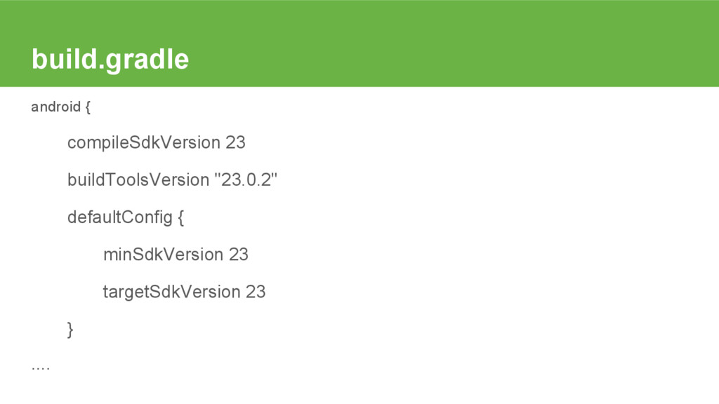 build.gradle android { compileSdkVersion 23 bui...