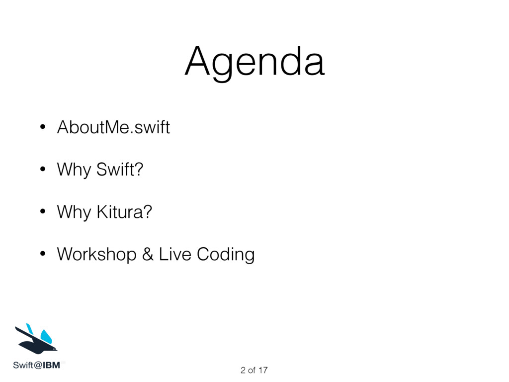 Agenda • AboutMe.swift • Why Swift? • Why Kitur...