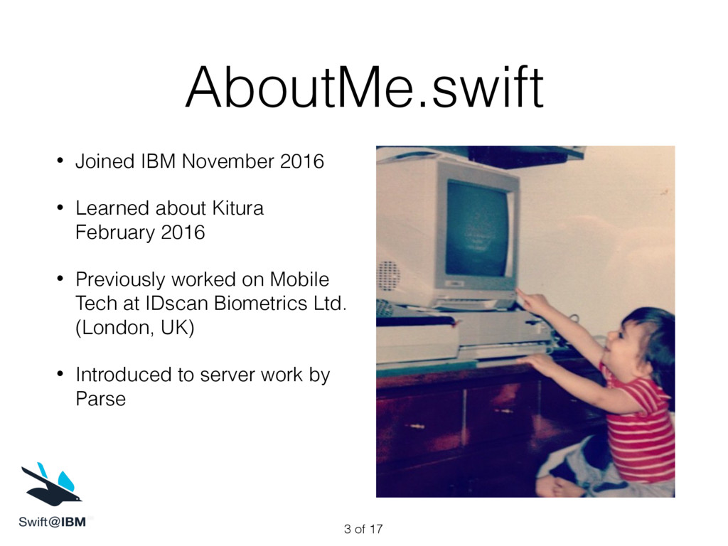 AboutMe.swift • Joined IBM November 2016 • Lear...