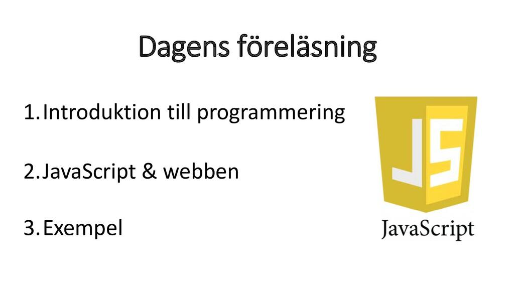 Dagens föreläsning 1.Introduktion till programm...