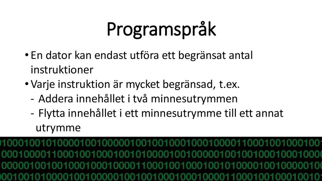 Programspråk •En dator kan endast utföra ett be...
