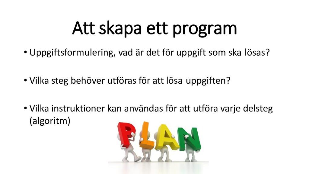 Att skapa ett program • Uppgiftsformulering, va...