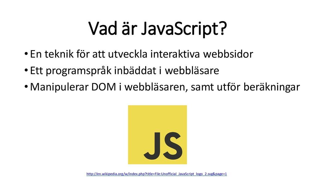 Vad är JavaScript? •En teknik för att utveckla ...