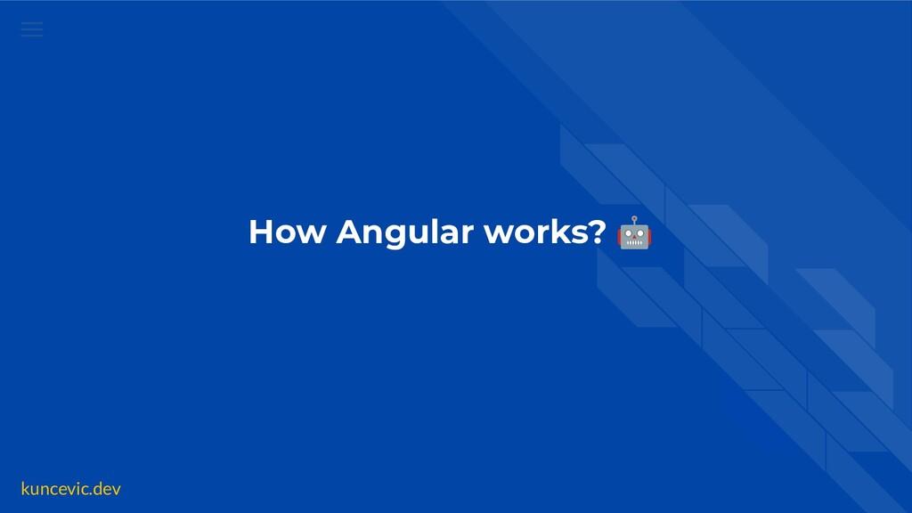 kuncevic.dev How Angular works? 🤖
