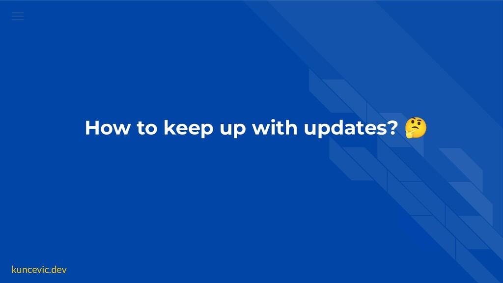 kuncevic.dev How to keep up with updates? 🤔
