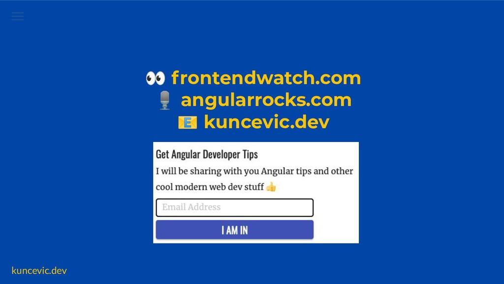 kuncevic.dev 👀 frontendwatch.com 🎙 angularrocks...