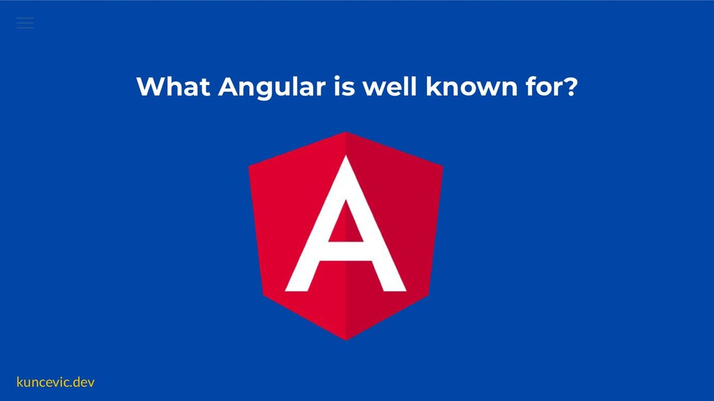 kuncevic.dev What Angular is well known for?