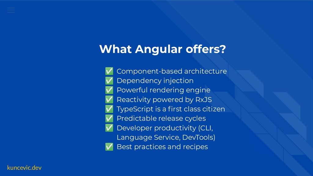 kuncevic.dev What Angular offers? ✅ Component-b...