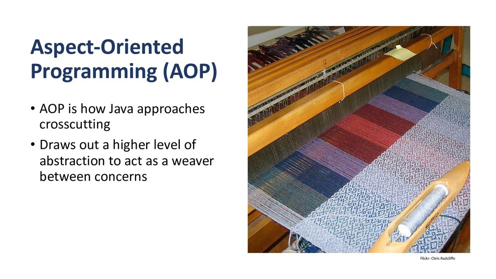 Aspect-Oriented Programming (AOP) • AOP is how ...