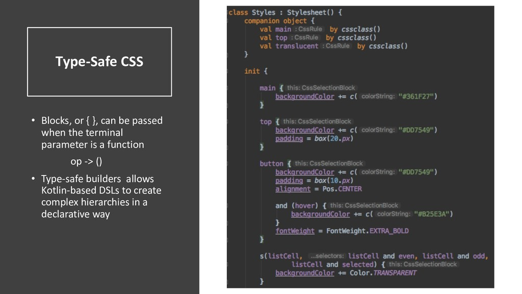 Type-Safe CSS • Blocks, or { }, can be passed w...