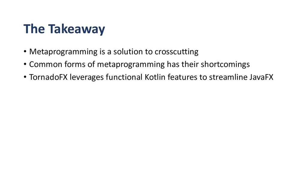 • Metaprogramming is a solution to crosscutting...