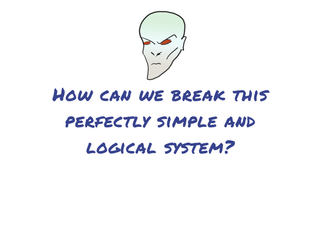How can we break this perfectly simple and logi...