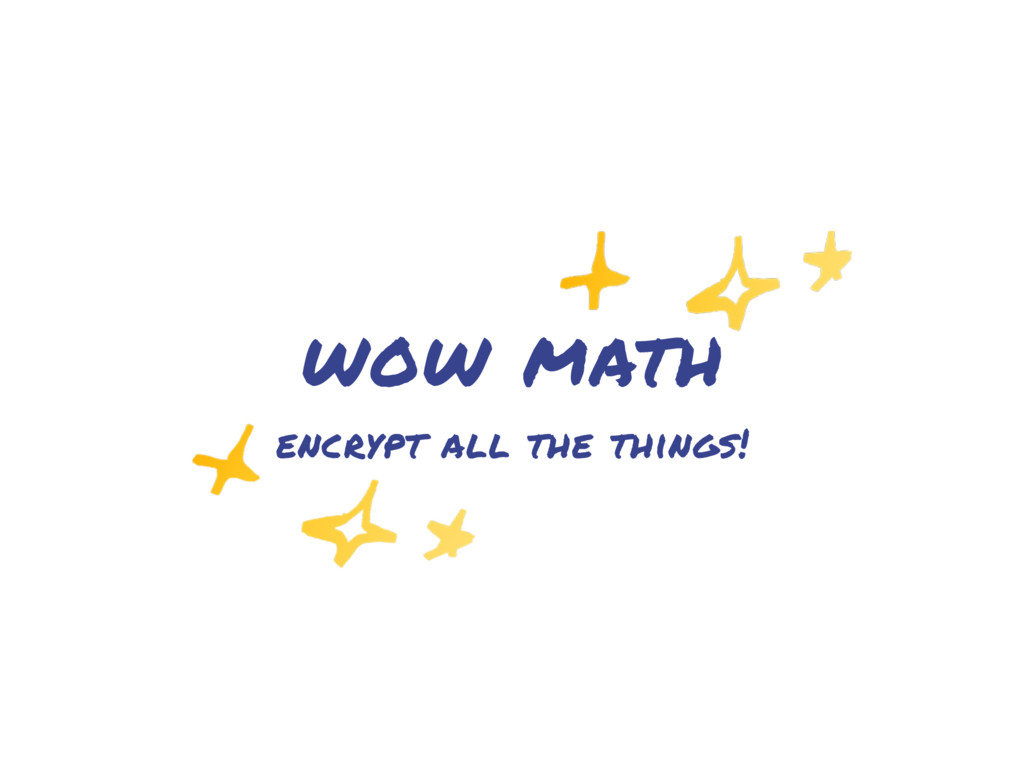 wow math encrypt all the things!