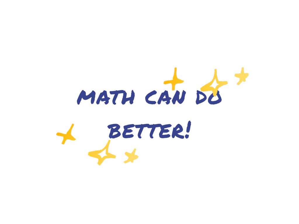 math can do better!