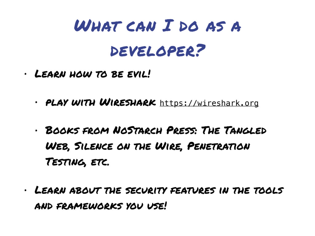 What can I do as a developer? • Learn how to be...