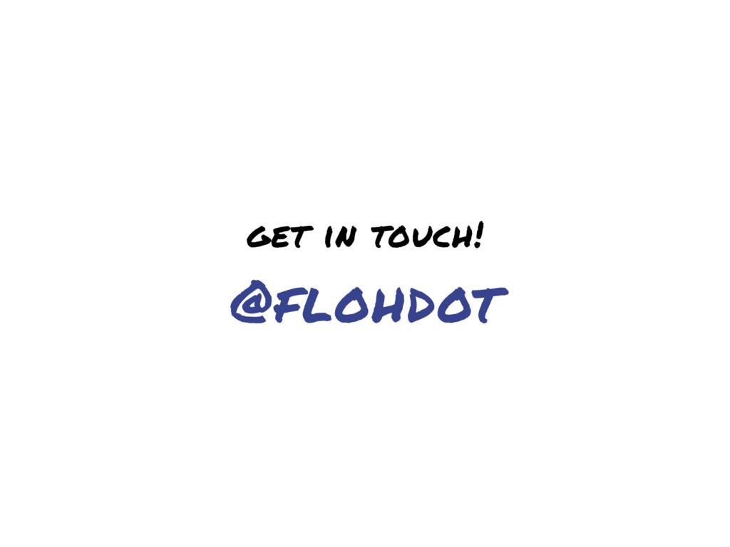 get in touch! @flohdot