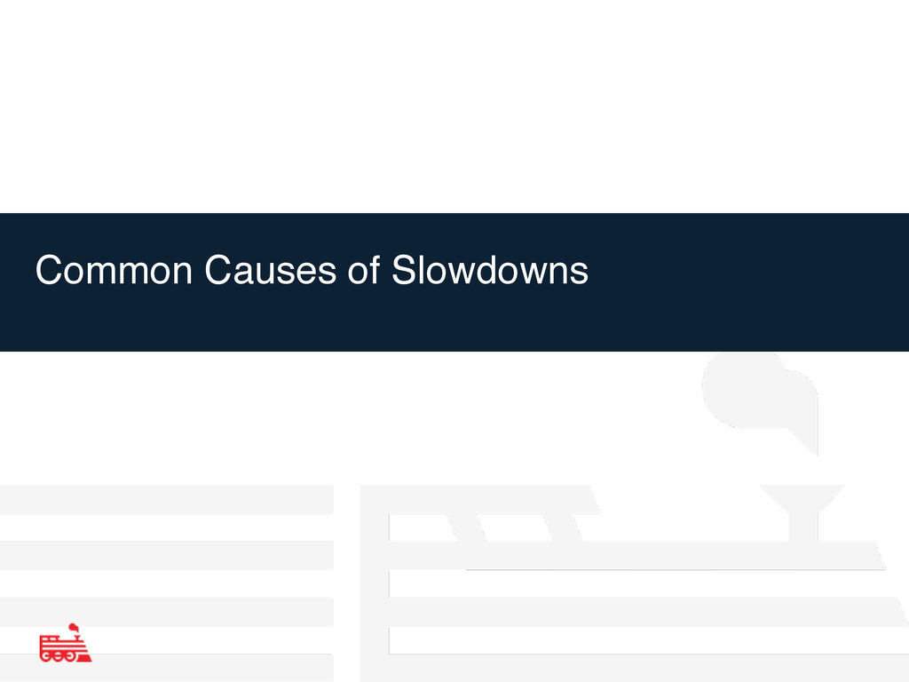 Common Causes of Slowdowns
