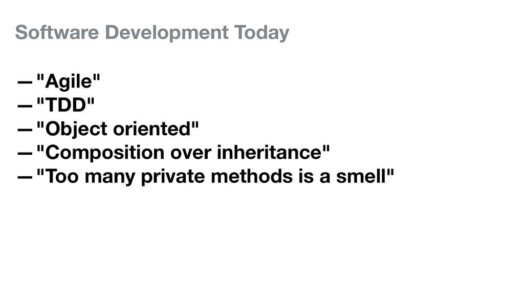 "Software Development Today —""Agile"" —""TDD"" —""Ob..."