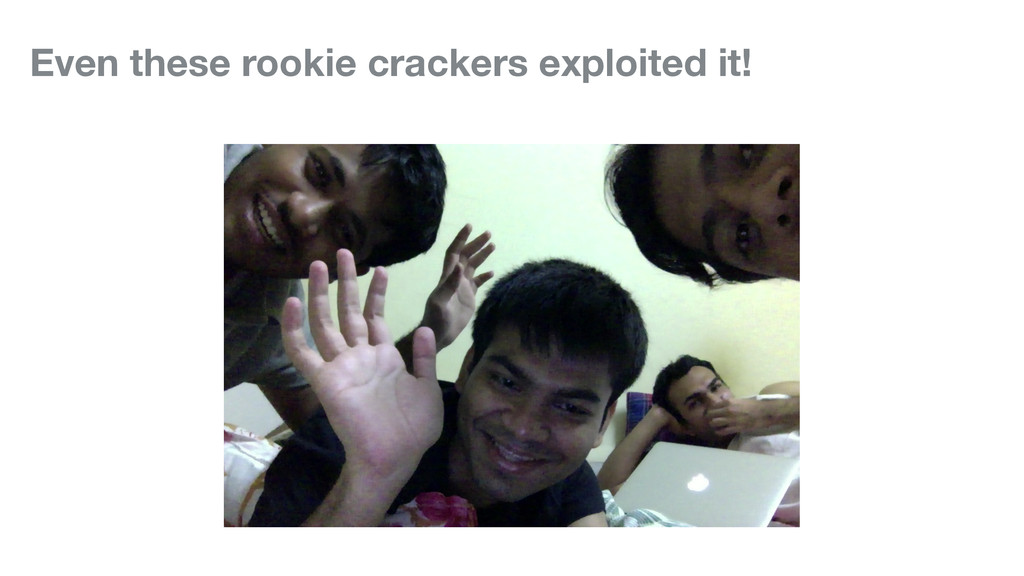 Even these rookie crackers exploited it!