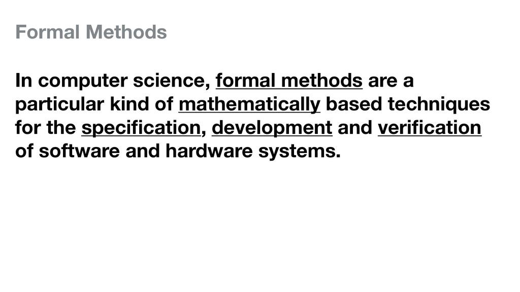 Formal Methods In computer science, formal meth...