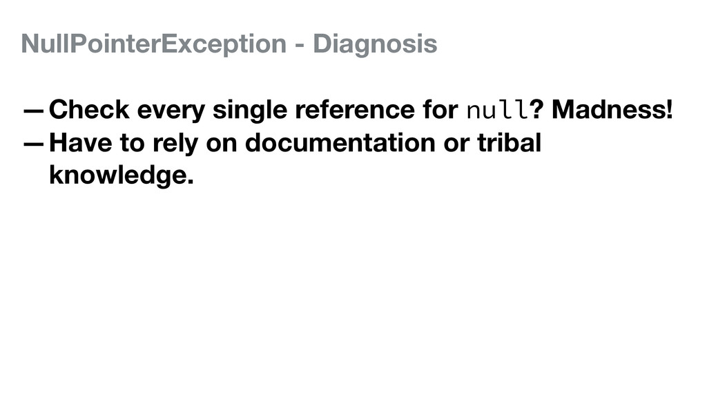 NullPointerException - Diagnosis —Check every s...