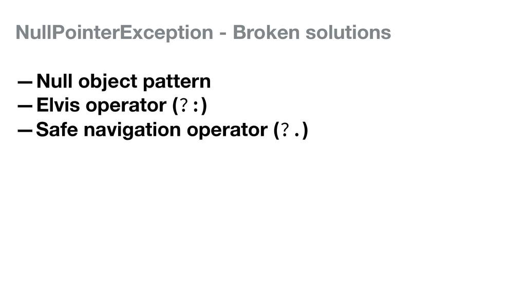 NullPointerException - Broken solutions —Null o...