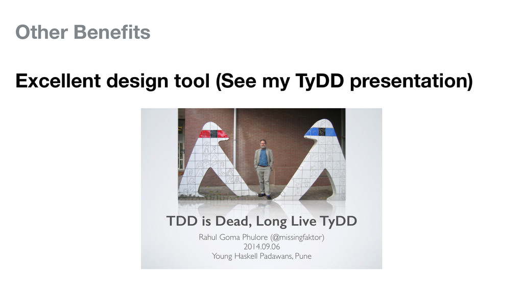 Other Benefits Excellent design tool (See my TyD...