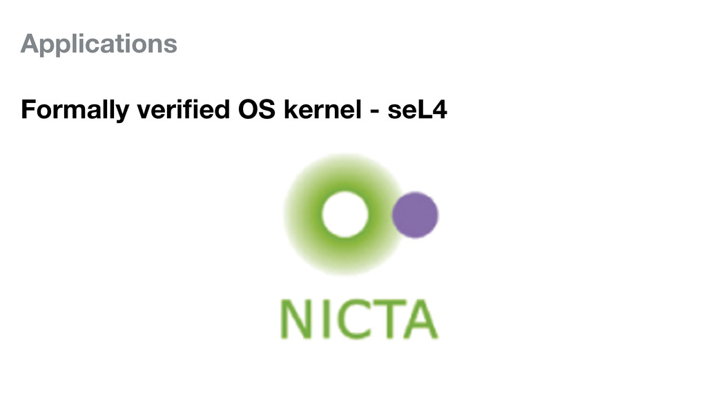Applications Formally verified OS kernel - seL4