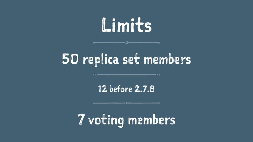 Limits 50 replica set members 12 before 2.7.8 7...