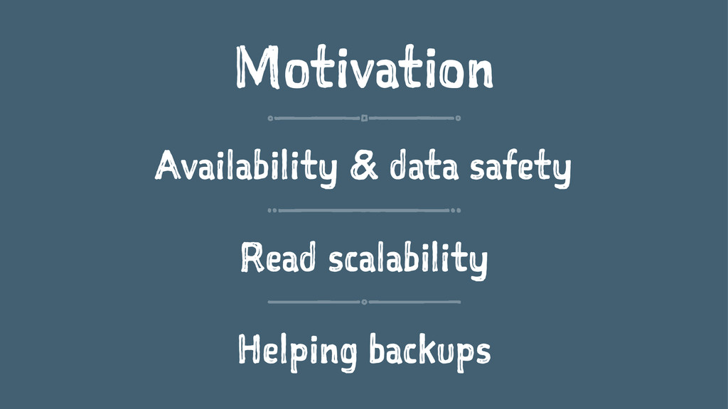 Motivation Availability & data safety Read scal...