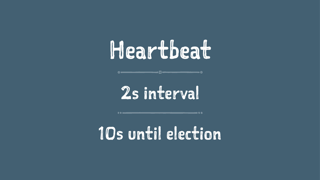 Heartbeat 2s interval 10s until election