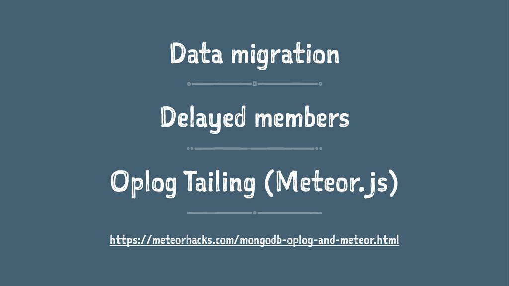 Data migration Delayed members Oplog Tailing (M...