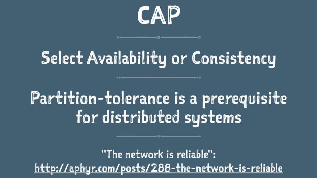 CAP Select Availability or Consistency Partitio...