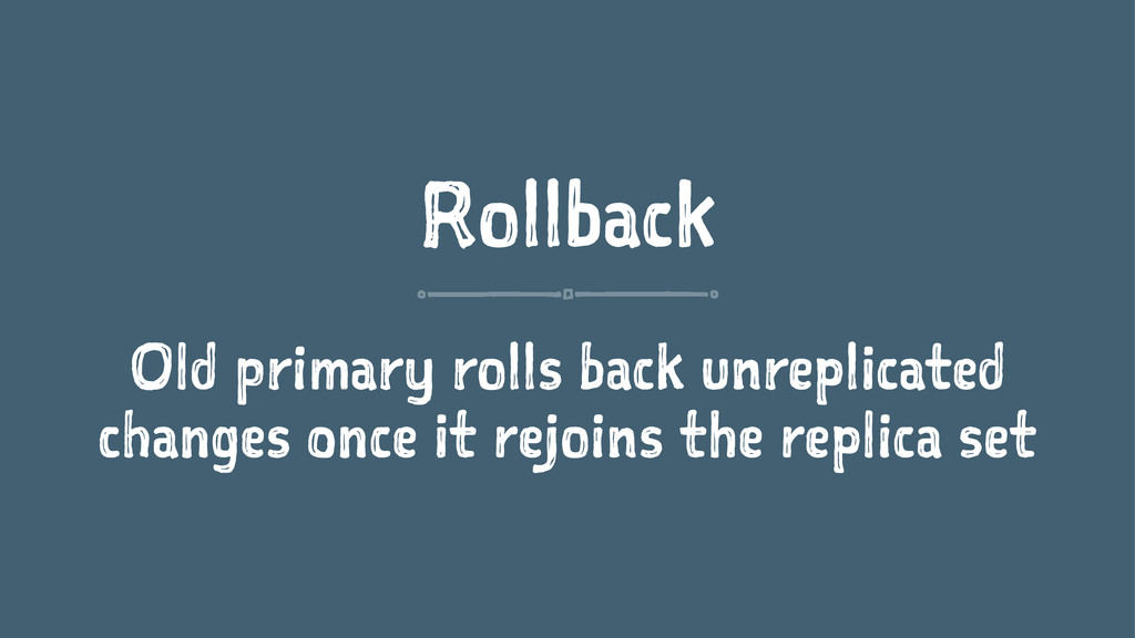 Rollback Old primary rolls back unreplicated ch...