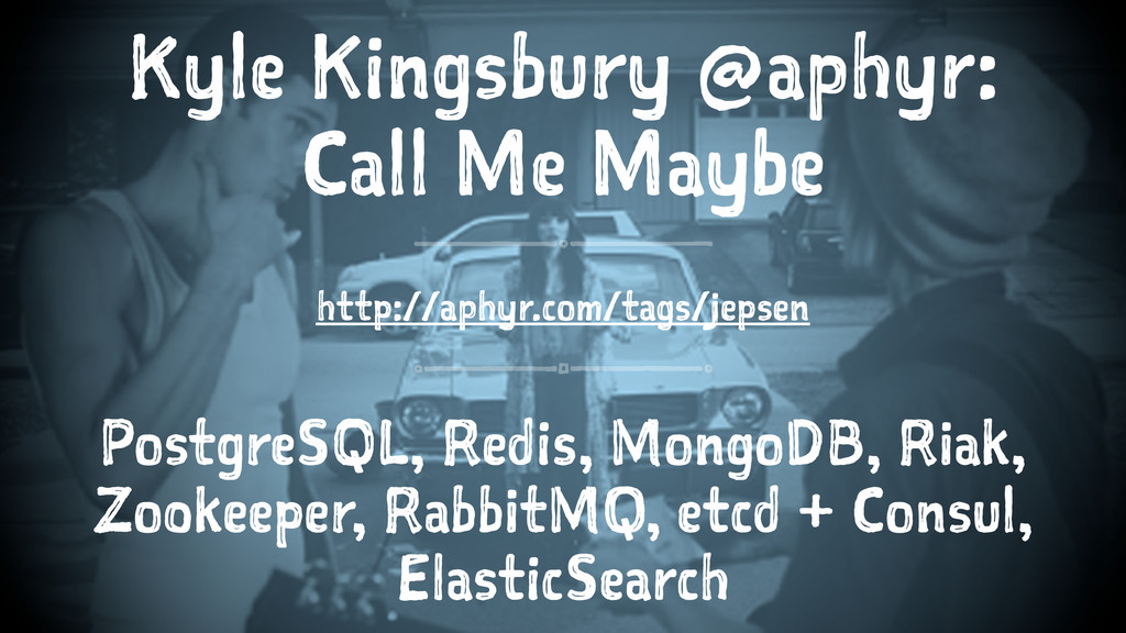 Kyle Kingsbury @aphyr: Call Me Maybe http://aph...