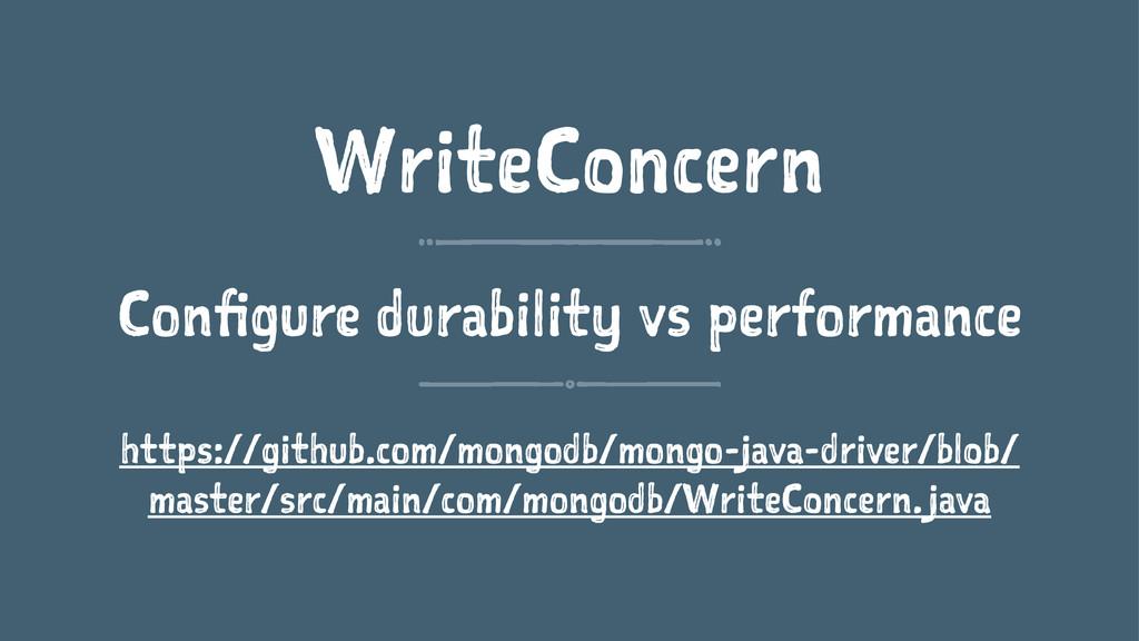 WriteConcern Configure durability vs performanc...