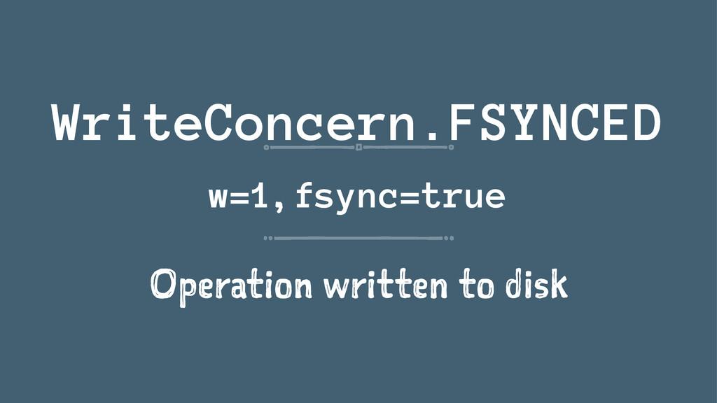 WriteConcern.FSYNCED w=1, fsync=true Operation ...