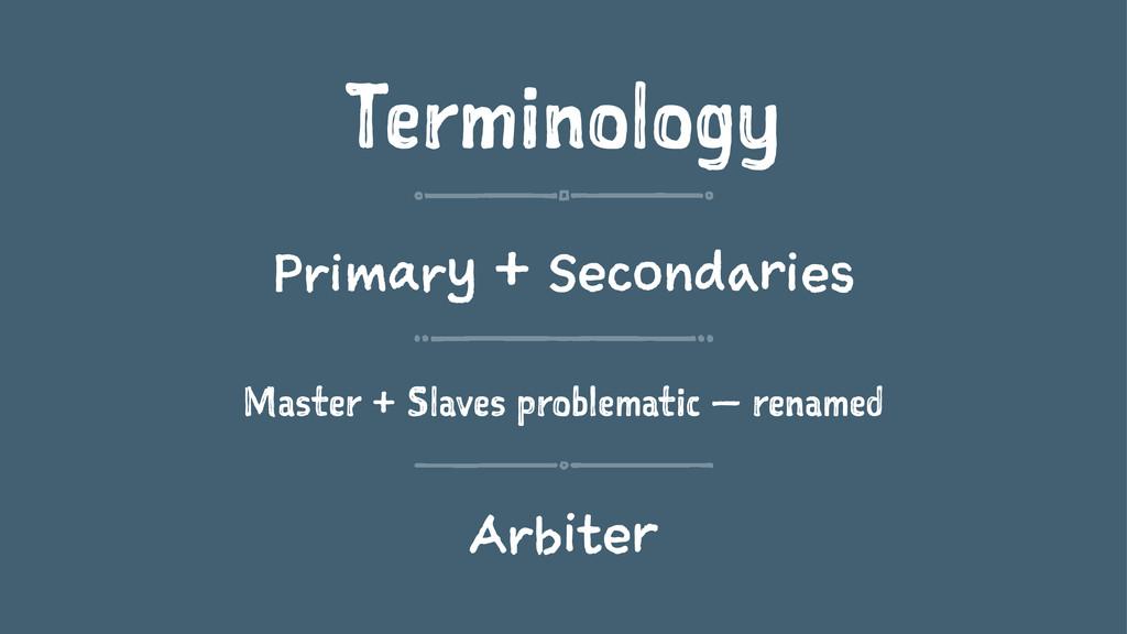 Terminology Primary + Secondaries Master + Slav...