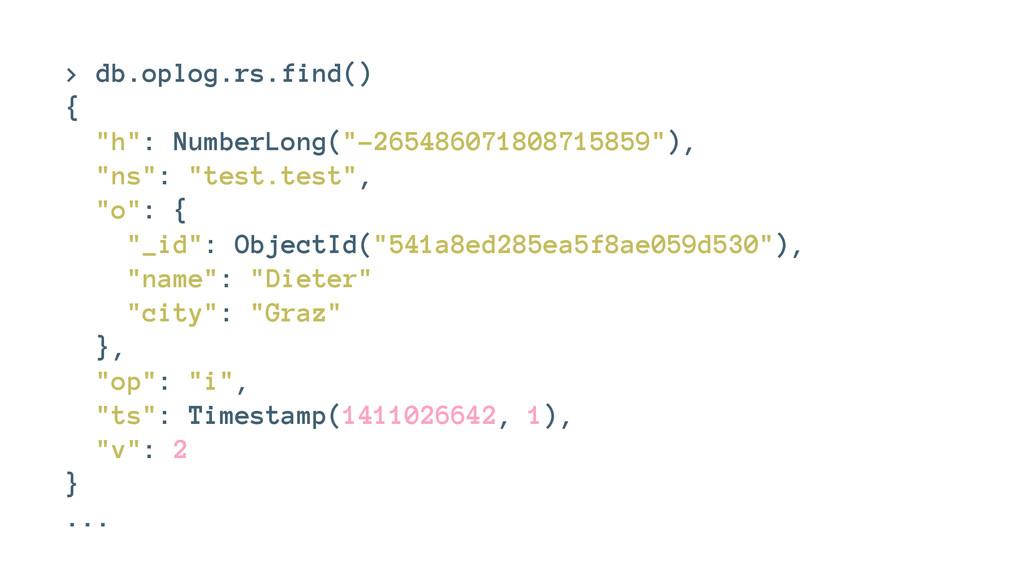 "> db.oplog.rs.find() { ""h"": NumberLong(""-265486..."