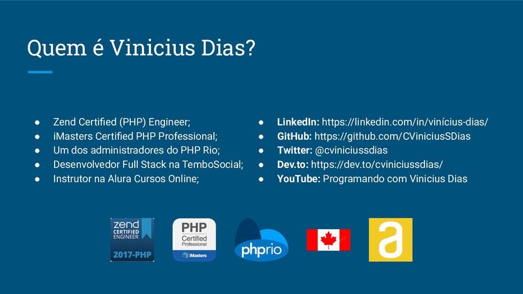Quem é Vinicius Dias? ● Zend Certified (PHP) Eng...