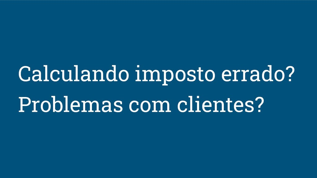 Calculando imposto errado? Problemas com client...