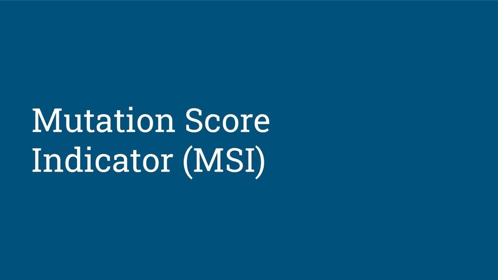 Mutation Score Indicator (MSI)