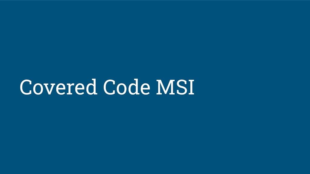 Covered Code MSI
