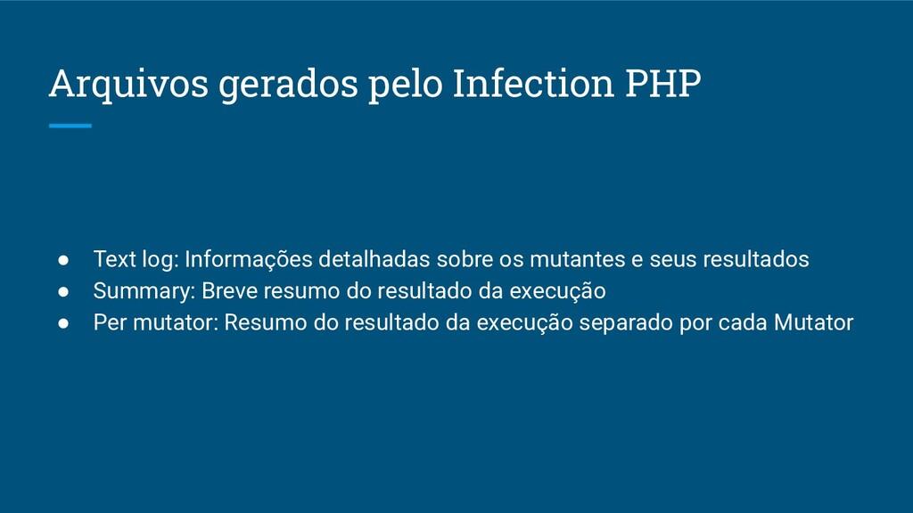 Arquivos gerados pelo Infection PHP ● Text log:...