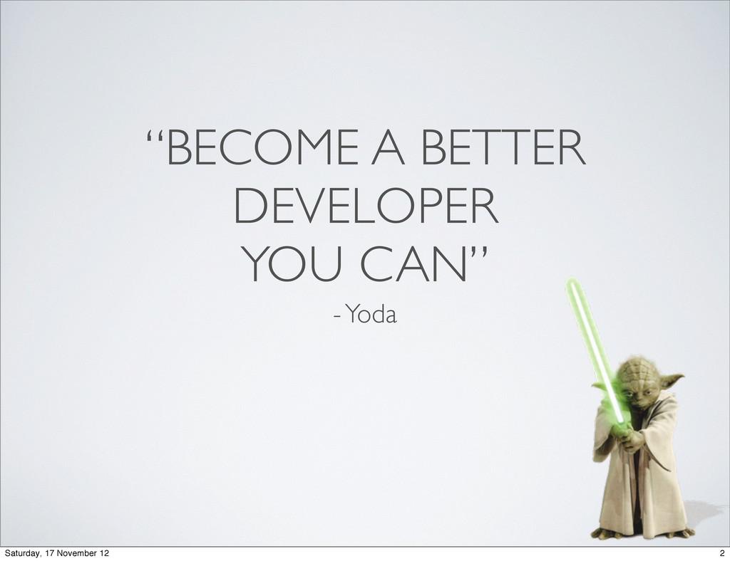 """BECOME A BETTER DEVELOPER YOU CAN"" - Yoda 2 Sa..."
