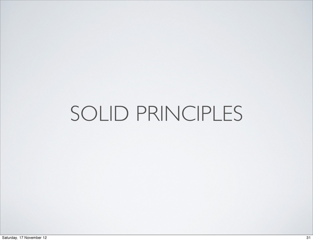SOLID PRINCIPLES 31 Saturday, 17 November 12