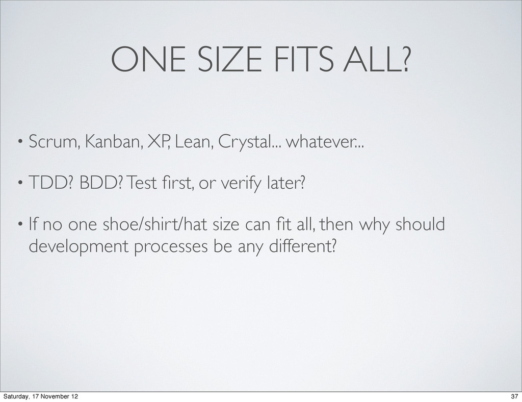 ONE SIZE FITS ALL? • Scrum, Kanban, XP, Lean, C...
